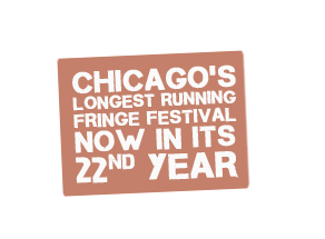 Chicago's longest running fringe festival. Now in its 22nd year.